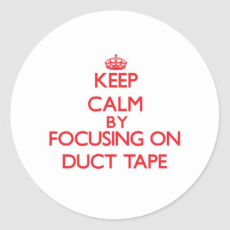 Keep Calm by focusing on Duct Tape Round Sticker