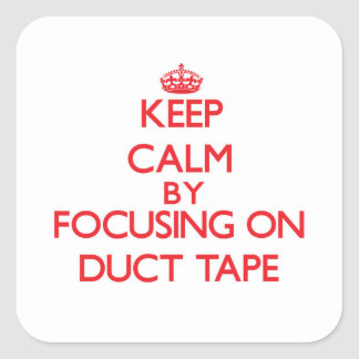 Keep Calm by focusing on Duct Tape Square Sticker