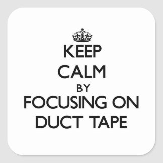 Keep Calm by focusing on Duct Tape Stickers
