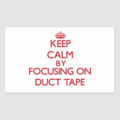 Keep Calm by focusing on Duct Tape Sticker