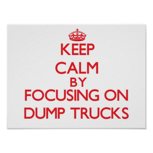 Keep Calm by focusing on Dump Trucks Poster