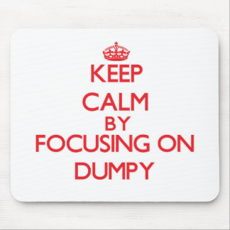 Keep Calm by focusing on Dumpy Mousepads