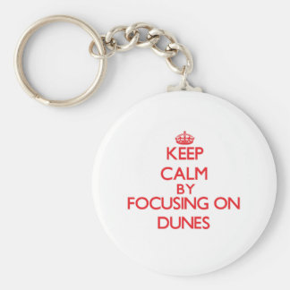 Keep Calm by focusing on Dunes Keychains