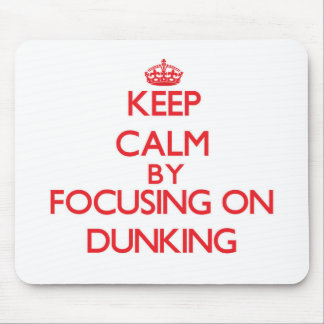 Keep Calm by focusing on Dunking Mouse Pads