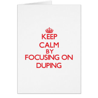 Keep Calm by focusing on Duping Greeting Cards