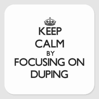 Keep Calm by focusing on Duping Square Sticker