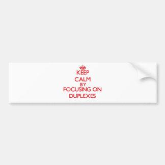 Keep Calm by focusing on Duplexes Bumper Sticker
