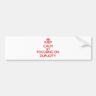 Keep Calm by focusing on Duplicity Bumper Stickers