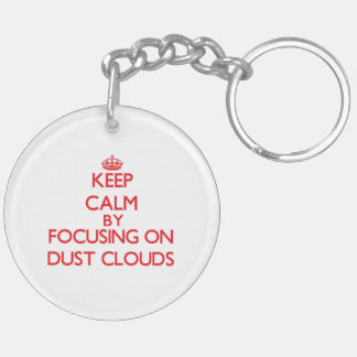 Keep Calm by focusing on Dust Clouds Key Chains