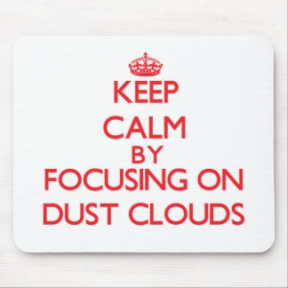 Keep Calm by focusing on Dust Clouds Mouse Pads