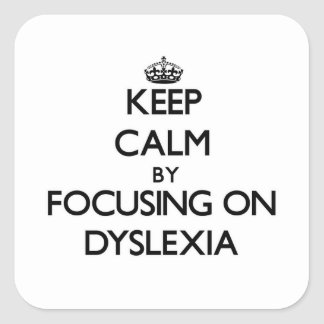 Keep Calm by focusing on Dyslexia Square Sticker