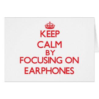 Keep Calm by focusing on EARPHONES Greeting Card