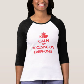 Keep Calm by focusing on EARPHONES Shirts