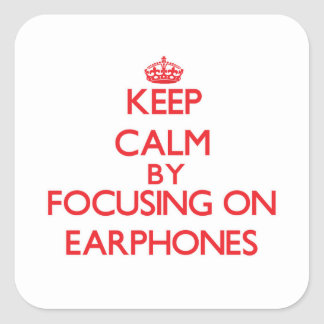 Keep Calm by focusing on EARPHONES Stickers