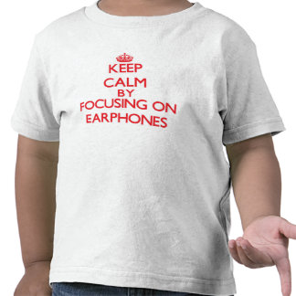 Keep Calm by focusing on EARPHONES T Shirts