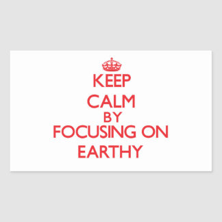 Keep Calm by focusing on EARTHY Rectangle Sticker