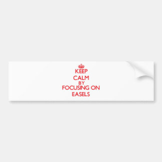 Keep Calm by focusing on EASELS Bumper Sticker