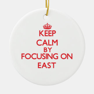 Keep Calm by focusing on EAST Christmas Ornament