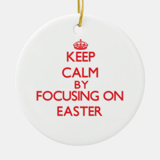 Keep Calm by focusing on EASTER Christmas Ornament