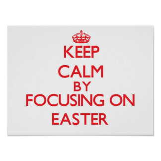 Keep Calm by focusing on EASTER Poster
