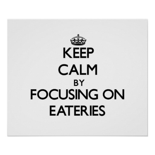 Keep Calm by focusing on EATERIES Posters