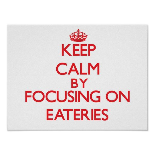Keep Calm by focusing on EATERIES Print