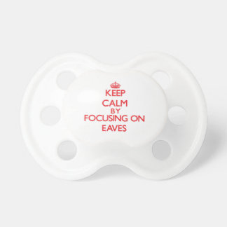 Keep Calm by focusing on EAVES Baby Pacifiers