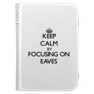 Keep Calm by focusing on EAVES Kindle 3 Covers
