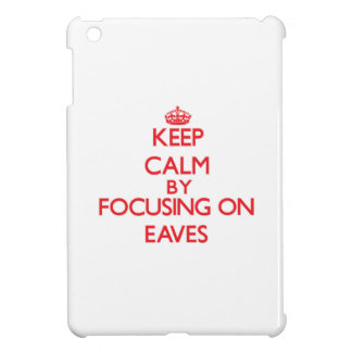 Keep Calm by focusing on EAVES Case For The iPad Mini
