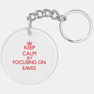 Keep Calm by focusing on EAVES Key Chains