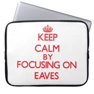 Keep Calm by focusing on EAVES Computer Sleeve