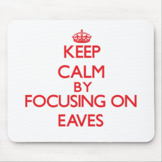 Keep Calm by focusing on EAVES Mouse Pad