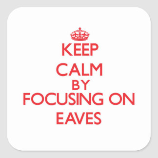 Keep Calm by focusing on EAVES Square Stickers