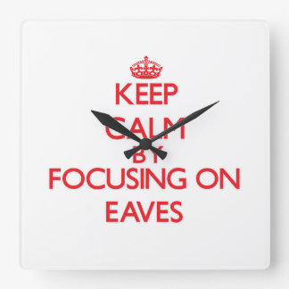 Keep Calm by focusing on EAVES Square Wallclock
