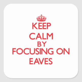 Keep Calm by focusing on EAVES Stickers