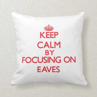 Keep Calm by focusing on EAVES Throw Pillow