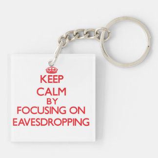 Keep Calm by focusing on EAVESDROPPING Acrylic Keychains