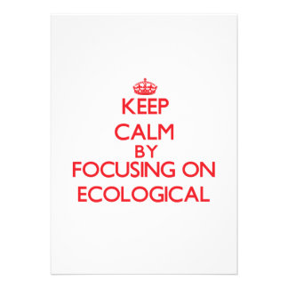 Keep Calm by focusing on ECOLOGICAL Custom Invitations