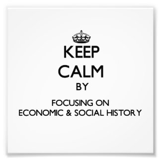 Keep calm by focusing on Economic Social History Art Photo