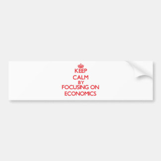 Keep Calm by focusing on ECONOMICS Bumper Stickers