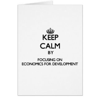 Keep calm by focusing on Economics For Development Greeting Cards