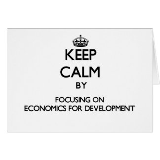 Keep calm by focusing on Economics For Development Card