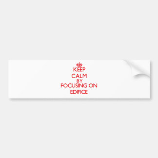 Keep Calm by focusing on EDIFICE Bumper Stickers
