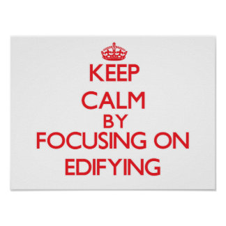 Keep Calm by focusing on EDIFYING Poster