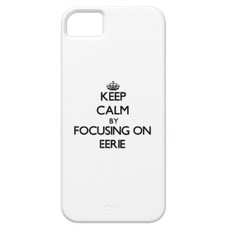 Keep Calm by focusing on EERIE iPhone 5 Covers