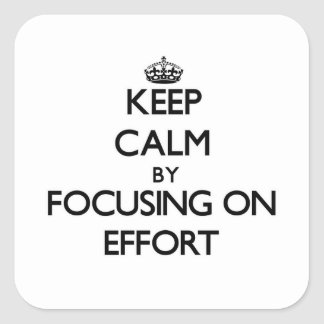 Keep Calm by focusing on EFFORT Square Sticker