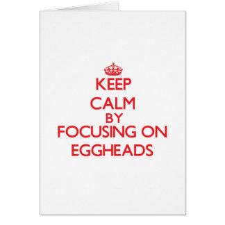 Keep Calm by focusing on EGGHEADS Greeting Card
