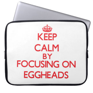 Keep Calm by focusing on EGGHEADS Laptop Sleeves
