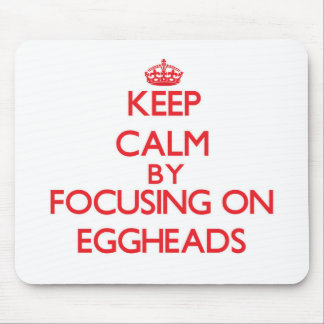 Keep Calm by focusing on EGGHEADS Mousepads