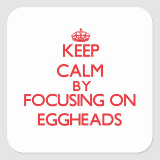 Keep Calm by focusing on EGGHEADS Square Sticker